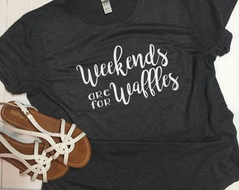 Weekends are for Waffles - Womens Shirt