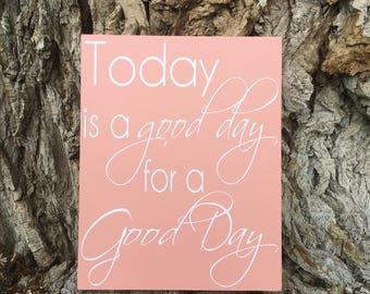 Today is a Good Day for a Good Day sign, Inspirational Wood Sign, Good Day Wall Decor Sign, Motivational Sign, College Graduation Gift Sign