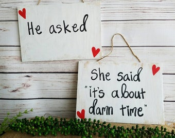 """Wooden ENGAGEMENT SIGNS, Engagement Photo Prop, He asked, She said """"about damn time"""", Handpainted, Save The Date Sign, Funny engagement sign"""