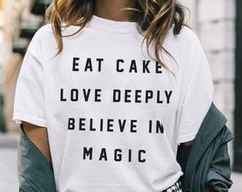 Eat Cake Love Deeply Believe in Magic Tee