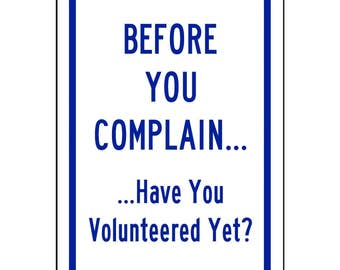 "Before You Complain... Have You Volunteered Yet? Aluminum Metal Sign 8"" x 12""- UV Resistant Coating Sign66"