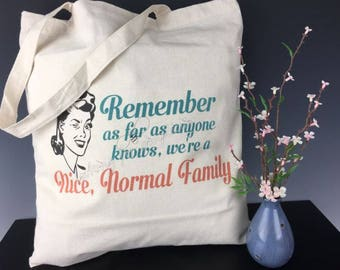 Remember so Far as Anyone Knows, We're a Nice Normal Family Tote Bag with Retro Feel