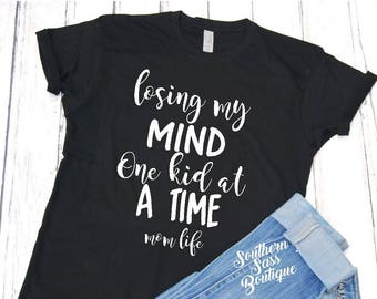 Losing my mind tee, Mom shirt, Funny mom shirt, Mother's Day gift, Losing my mind one kid at a time