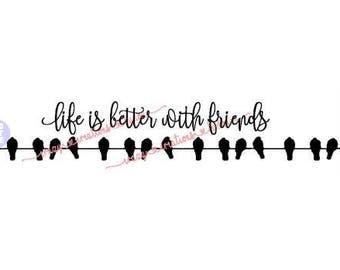 Life is better with friends 2 digital cut file for htv-vinyl-decal-diy-plotter-vinyl cutter-craft cutter-.SVG -.DXF  & JPEG format