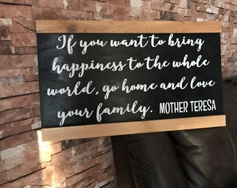 If You Want To Bring Happiness To The Whole World Go Home And Love Your Family Mother Teresa Black Framed Wood Sign