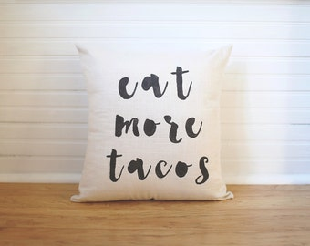 Eat More Tacos Pillow Feed Me Tacos I Love Tacos Gift for Taco Lover Taco Decor Linen Throw Pillow Calligraphy Decor Cursive Pillow