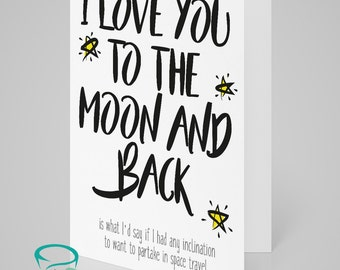 I love you to the moon and back... ...is what I'd say if I had any inclination to partake in space travel - Greetings card blank inside