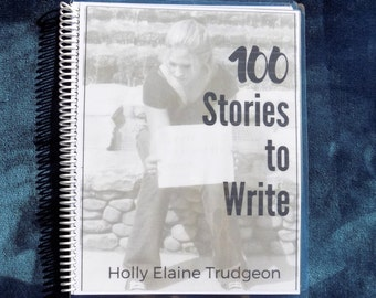100 STORIES to Write: Creative Writing Journal, Responsive Notebook, Budget Gift for Writers, Small Groupers, Teachers, and Would Be Authors