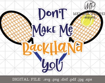 Tennis SVG, Don't make me backhand you design for Cricut and Silhouette cutting machines, svg dxf cut file, tennis shirt design, tennis png