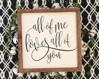 All of me loves all of you 14x14 / hand painted / wood sign / farmhouse style / rustic