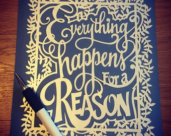 Everything happens for a reason - hand cut - unframed paper cut