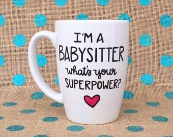 Funny Babysitter Coffee Mug - I'm A Babysitter What's Your Superpower? - Hand Painted Coffee Mug - Babysitter Gift - Babysitter - Funny Mug