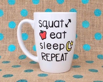 Funny Coffee Mug - Squat Eat Sleep Repeat Mug - Fitness Coffee Mug - Hand Painted Coffee Mug - Fitness Mug - Fitness Gift - Gift for Athlete