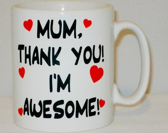 Mum, Thank You I'm Awesome Mug Can Personalise Great Mum Gift Mother's Day Mummy Mom Ma