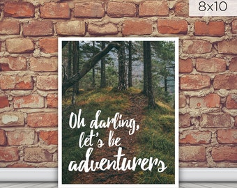 8x10 - 11x14 - Oh Darling Lets be Adventurers Wall Print - Wilderness - Adventure - Wall Art - Quote - Outdoors – Love