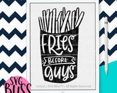 SVG File  Handlettered SVG Cutting File  Fries Before Guys  svg, eps, dxf, png file for Cricut or Silhouette Download