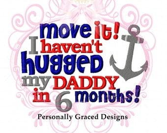 Instant Download Military Welcome Home Move It I haven't HUGGED My Daddy in 6 Months with Anchor Embroidery Design, 5x7, Homecoming, NAVY