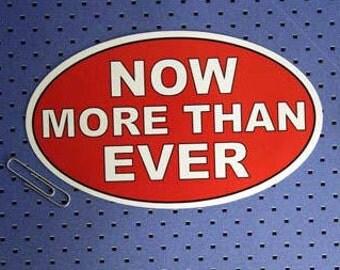 Now More Than Ever Bumper Sticker