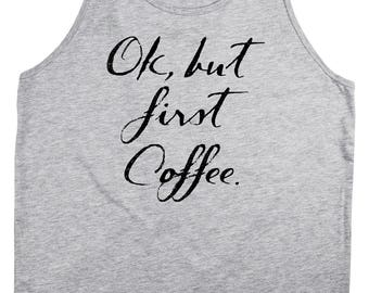 OK But First Coffee Tank Top, Unisex Women & Men Style,Humor Shirt,Gift for her,Gift for him,Exercise,yoga,crossfit,Workout,Lounge,casual