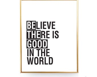 Believe There Is Good In The World Digital Download Be The Good Wall Art Double Meaning Livingroom Decor Inspirational Sign Be The Good Sign