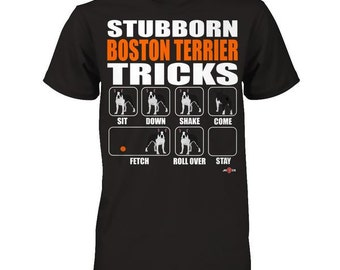 Boston Terrier apparel | Stubborn Boston Terrier Tricks | Funny Boston Terrier T-shirt