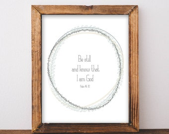 be still and know that I am God. Psalm 46:10. art print. 8x10