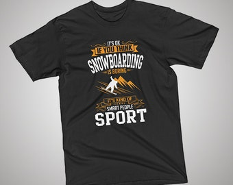 OK If You Think Snowboarding Is BORING T-Shirt