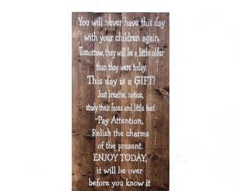 You will never have this day with your children again sign