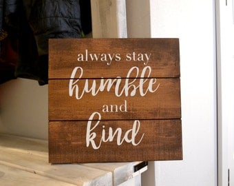 always stay humble and kind | tim mcgraw | wood sign | i know you got mountains to climb, but always stay humble and kind