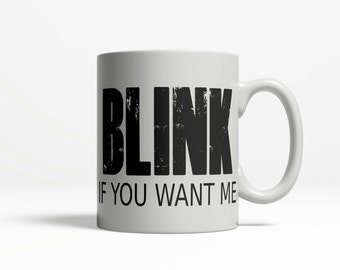 Blink If You Want Me | Co Worker Mug | Funny Coffee Cups | College Student Gift | Funny Coffee Mug Saying | 11oz Ceramic  Cup 165