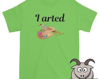 I Arted Shirt, Art Shirt, Art Teacher Shirt, Artist Shirt, Painter Shirt, Artist Palette Shirt, Painting Shirt, Funny Shirt, Funny TShirt