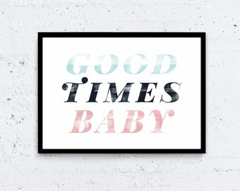 Good Times Baby - Typography Love Quote Art Print
