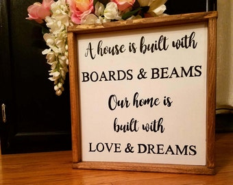 A house is built with boards and beams our home is built with love and dreams - wood sign - housewarming gift- home decor- farmhouse style