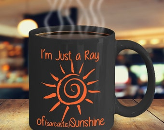 Funny Coffee Mug - I'm Just a Ray of (Sarcastic) Sunshine - Hilarious Gift for Sarcastic, Witty Friends or Family