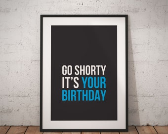 Go Shorty It's Your Birthday | Printable Wall Art