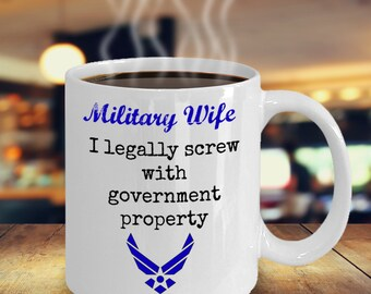 Funny Air Force Wife Coffee Mug - Military Wife - USAF - I legally screw with government property - 11oz ceramic cup - Air Force wife gift