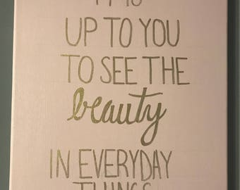 It is up to you to see the beauty in every day things