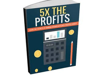 5X The Profits - Affiliate Marketing Ebook