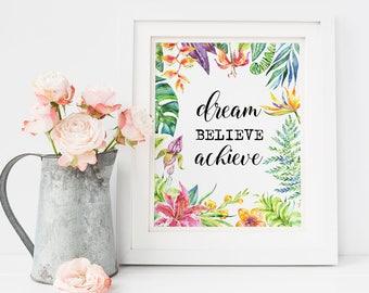 Dream Believe Achieve, Inspirational quote, motivational print, floral art, watercolor calligraphy, flower decor, quote print, boho prints