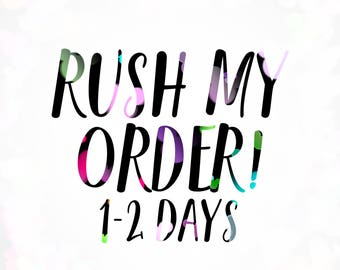 RUSH MY ORDER // 1-2 Days Including Weekends!