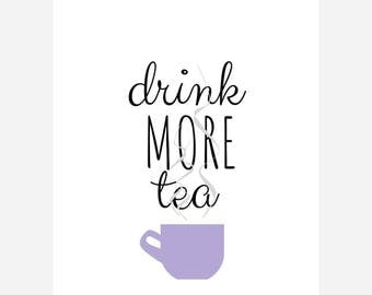 Wall Art Print, Instant Download, Printable Art, Printable Quotes, Home Decor, Tea,Motivational, Printable Wall Art Drink More Tea Print