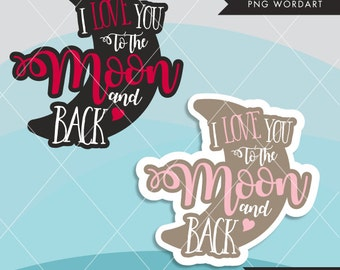 Valentine Clipart. Valentine's Day Word Art. I love you to the moon and back Wording. Valentine graphics, Calligraphy wording, moon, hearts