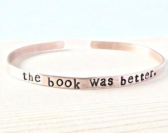 Book Was Better Bracelet, skinny cuff, bookworm gift, literary gift, teacher, adjustable, funny jewelry, copper, bookish, mens bracelet