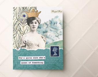 Queen of Something - Handmade Card - OOAK collage greeting card, vintage inspired, humorous card - birthday card, friendship