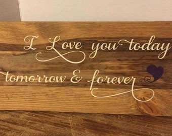 I Love You Today Tomorrow and Forever wood sign, rustic wood sign, wedding sign, love sign, wedding gift,
