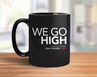 When They Go Low We Go High Mug | Love Trumps Hate Mug, nasty woman coffee mug, feminist coffee cup, not my president coffee mug never trump