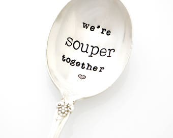 We're Souper Together. Hand Stamped Spoon, ready to ship.