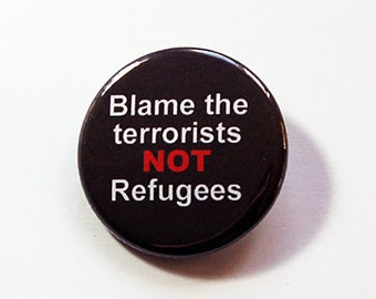 Blame the terrorists not refugees, Pin, Pinback buttons, Lapel Pin, Refugee pin, Support Refugees, Pro refugees, We are all refugees (7210)