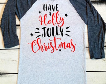 Have a Holly Jolly Christmas, Christmas Shirts, Womens Funny Christmas Tee, Christmas Party Shirt, Christmas Tshirts, X-Mas Raglan, Cute