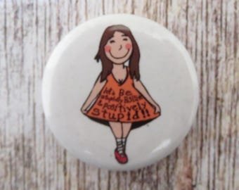 "Positive quote ""Let's be stupidly positive ""  25mm (1 inch)  button badge"